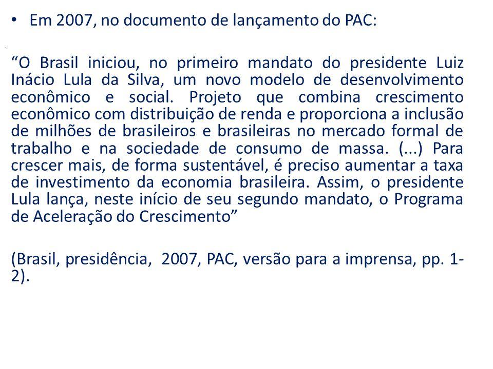 Em 2007, no documento de lançamento do PAC: O Brasil iniciou, no primeiro mandato do presidente Luiz Inácio Lula da Silva, um novo modelo de desenvolvimento econômico e social.