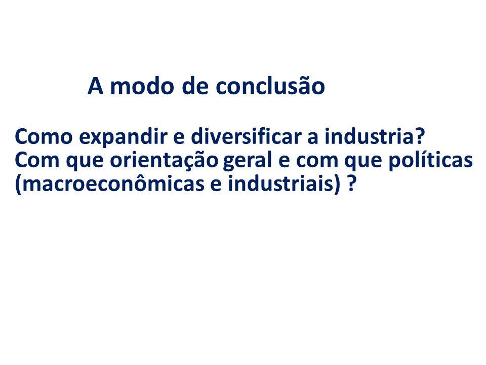 A modo de conclusão Como expandir e diversificar a industria.