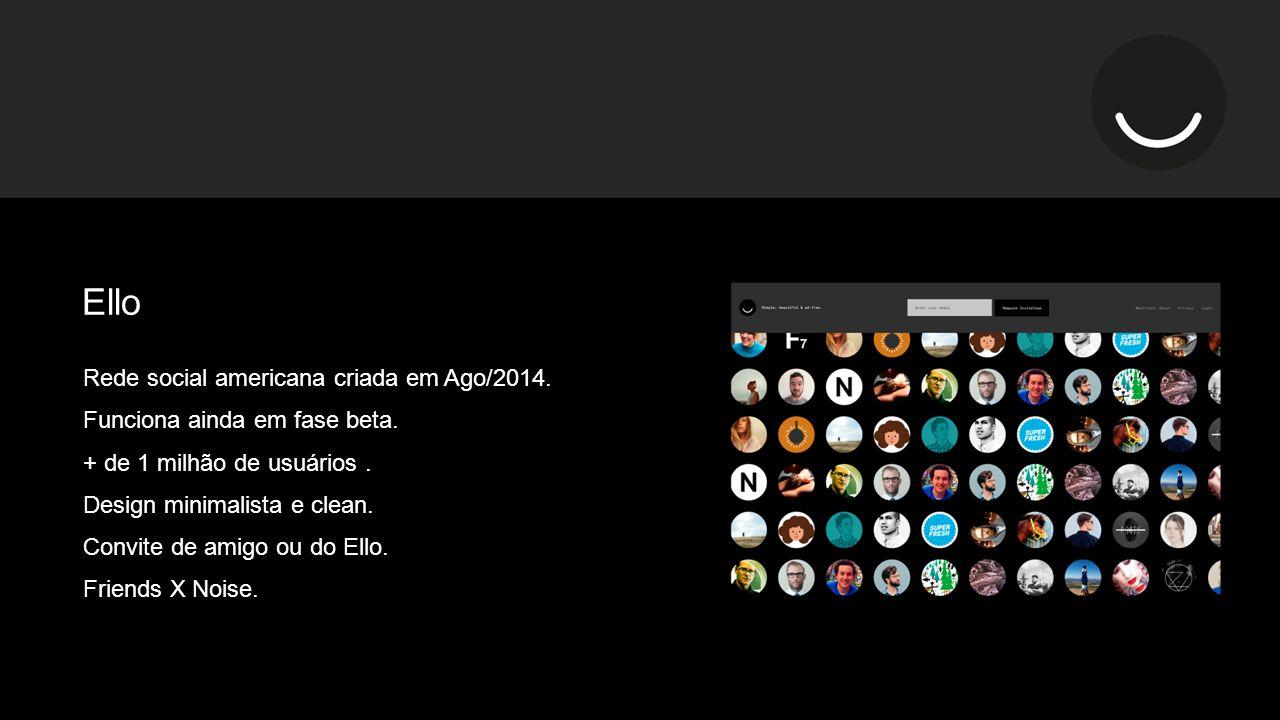 Ello Rede social americana criada em Ago/2014. Funciona ainda em fase beta.