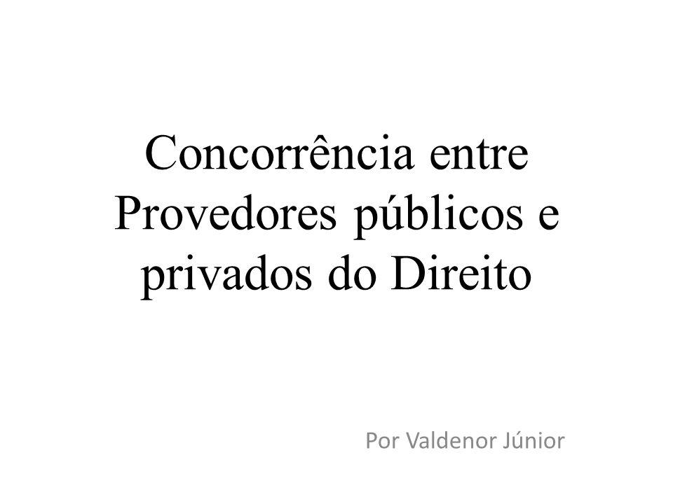 Concorrência entre Provedores públicos e privados do Direito Por Valdenor Júnior