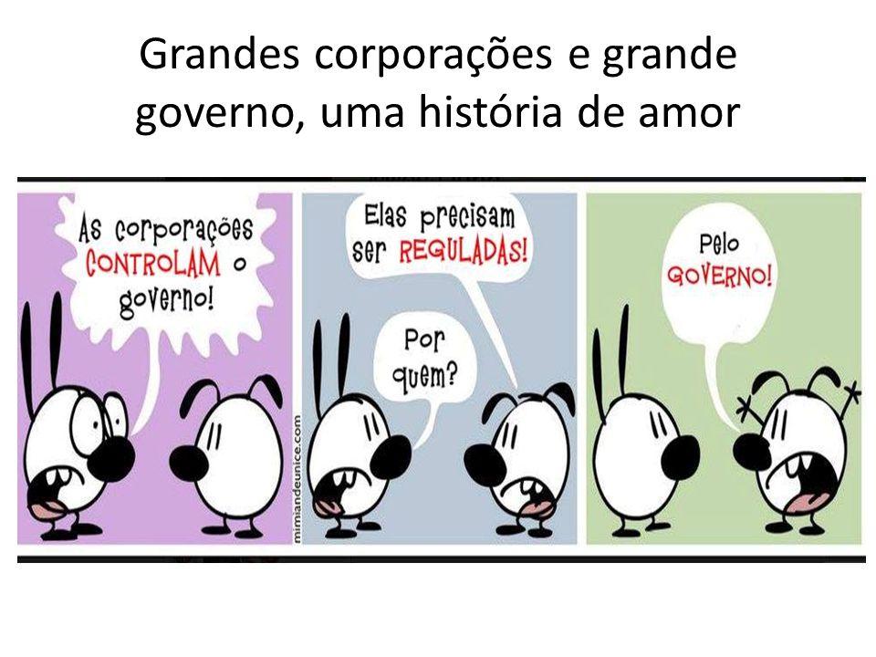 Grandes corporações e grande governo, uma história de amor