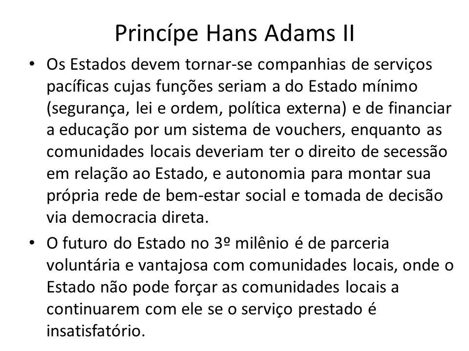 Princípe Hans Adams II Os Estados devem tornar-se companhias de serviços pacíficas cujas funções seriam a do Estado mínimo (segurança, lei e ordem, po