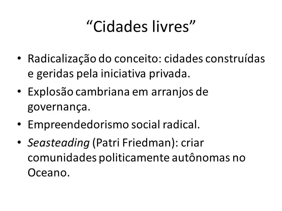Cidades livres Radicalização do conceito: cidades construídas e geridas pela iniciativa privada.