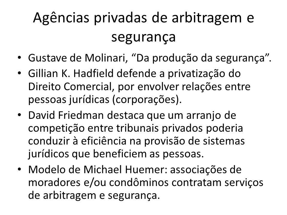 """Agências privadas de arbitragem e segurança Gustave de Molinari, """"Da produção da segurança"""". Gillian K. Hadfield defende a privatização do Direito Com"""