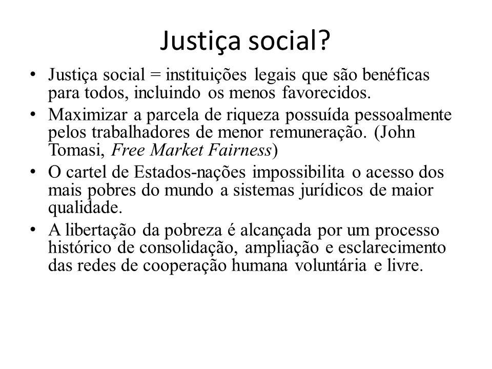 Justiça social? Justiça social = instituições legais que são benéficas para todos, incluindo os menos favorecidos. Maximizar a parcela de riqueza poss