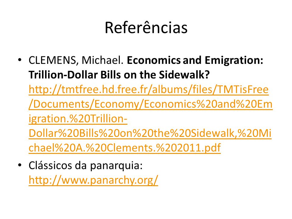Referências CLEMENS, Michael. Economics and Emigration: Trillion-Dollar Bills on the Sidewalk.