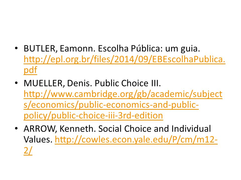 BUTLER, Eamonn. Escolha Pública: um guia. http://epl.org.br/files/2014/09/EBEscolhaPublica. pdf http://epl.org.br/files/2014/09/EBEscolhaPublica. pdf
