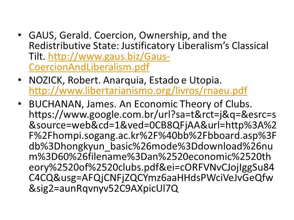 GAUS, Gerald. Coercion, Ownership, and the Redistributive State: Justificatory Liberalism's Classical Tilt. http://www.gaus.biz/Gaus- CoercionAndLiber