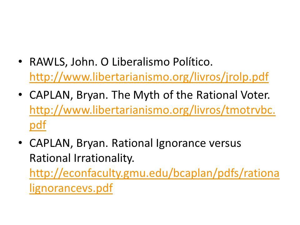 RAWLS, John. O Liberalismo Político. http://www.libertarianismo.org/livros/jrolp.pdf http://www.libertarianismo.org/livros/jrolp.pdf CAPLAN, Bryan. Th