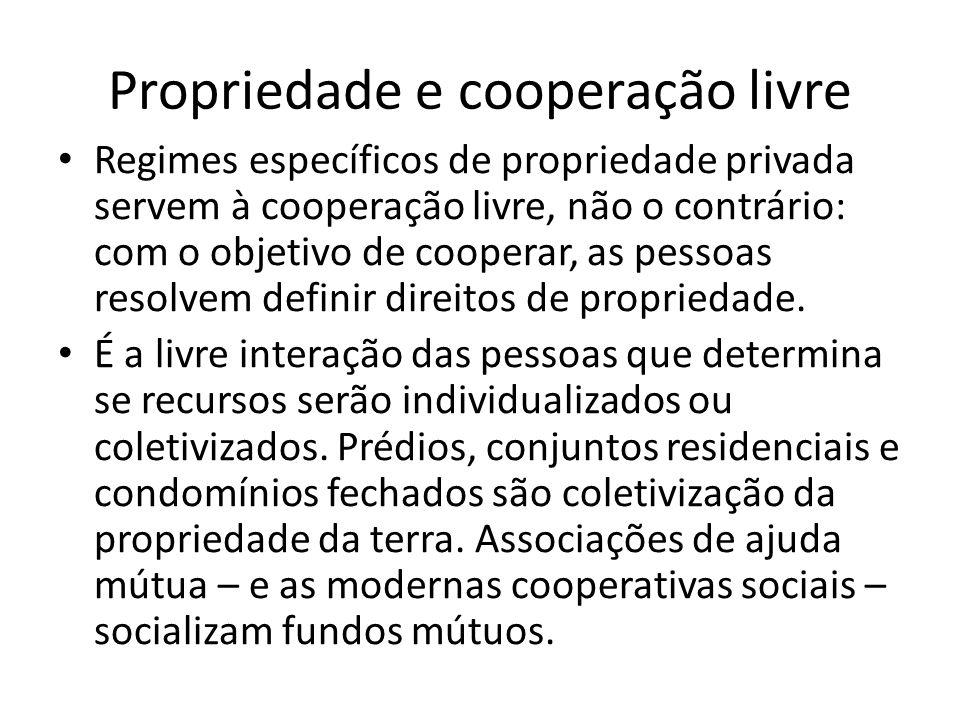 Propriedade e cooperação livre Regimes específicos de propriedade privada servem à cooperação livre, não o contrário: com o objetivo de cooperar, as pessoas resolvem definir direitos de propriedade.