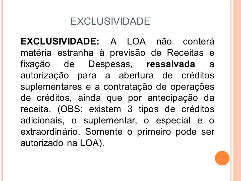 EXCLUSIVIDADE EXCLUSIVIDADE: A LOA não conterá matéria estranha à previsão de Receitas e fixação de Despesas, ressalvada a autorização para a abertura