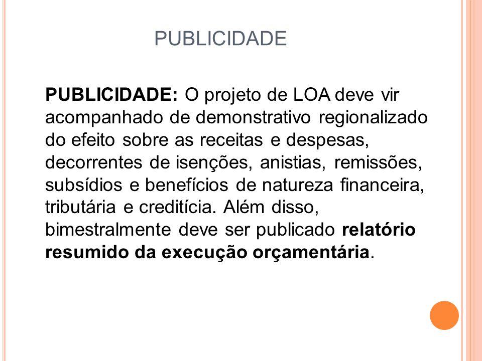 PUBLICIDADE PUBLICIDADE: O projeto de LOA deve vir acompanhado de demonstrativo regionalizado do efeito sobre as receitas e despesas, decorrentes de isenções, anistias, remissões, subsídios e benefícios de natureza financeira, tributária e creditícia.