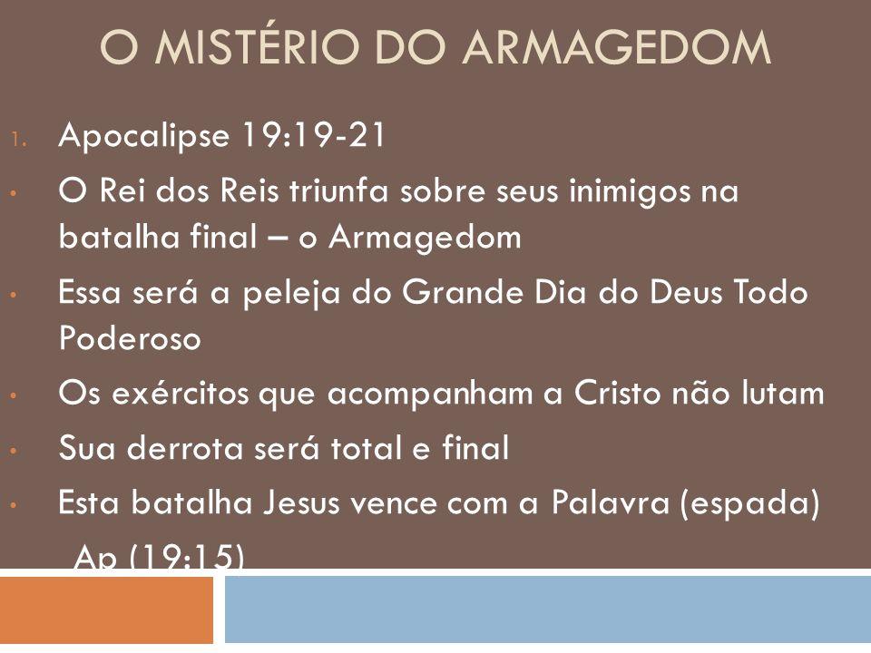O MISTÉRIO DO ARMAGEDOM 1. Apocalipse 19:19-21 O Rei dos Reis triunfa sobre seus inimigos na batalha final – o Armagedom Essa será a peleja do Grande