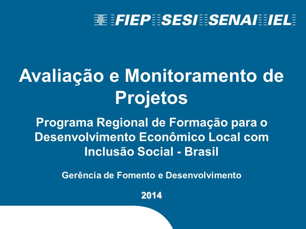 Avaliação e Monitoramento de Projetos Programa Regional de Formação para o Desenvolvimento Econômico Local com Inclusão Social - Brasil Gerência de Fo
