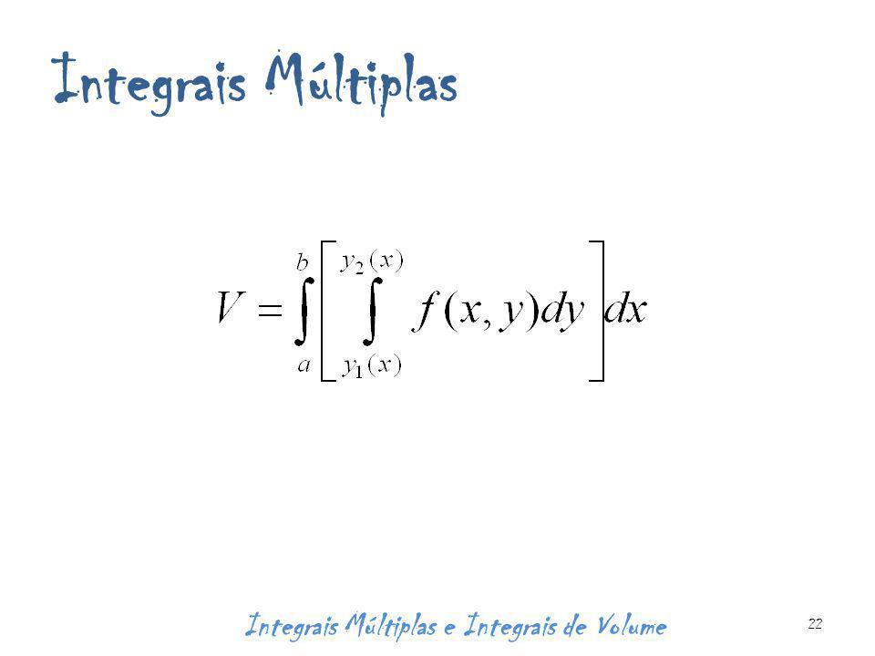 Integrais Múltiplas Integrais Múltiplas e Integrais de Volume 22