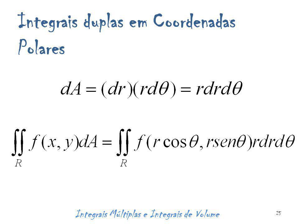 Integrais duplas em Coordenadas Polares Integrais Múltiplas e Integrais de Volume 25