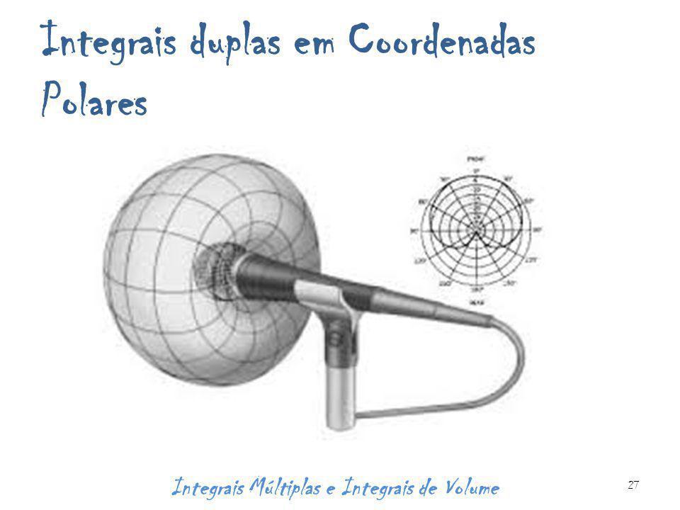 Integrais duplas em Coordenadas Polares Integrais Múltiplas e Integrais de Volume 27