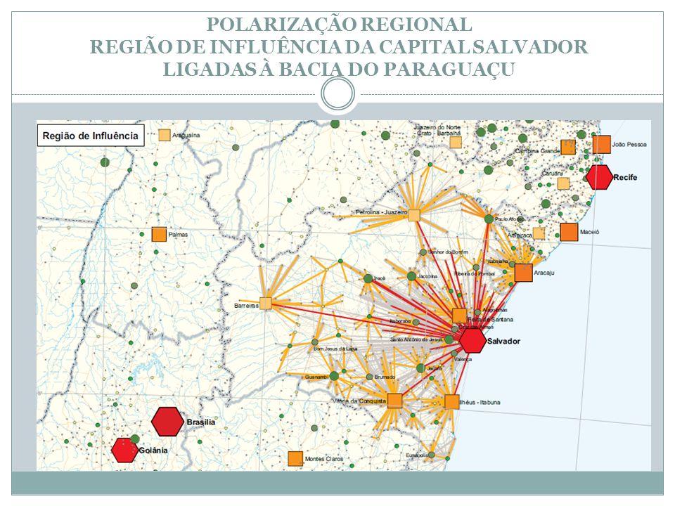 POLARIZAÇÃO REGIONAL REGIÃO DE INFLUÊNCIA DA CAPITAL SALVADOR LIGADAS À BACIA DO PARAGUAÇU