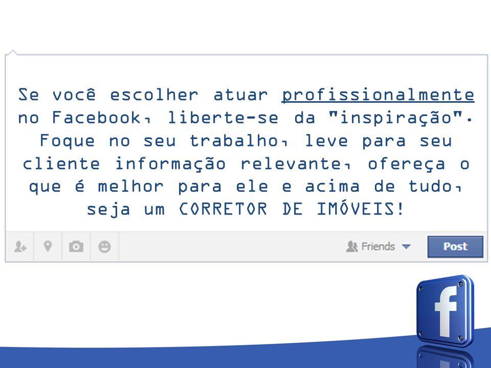 Se você escolher atuar profissionalmente no Facebook, liberte-se da