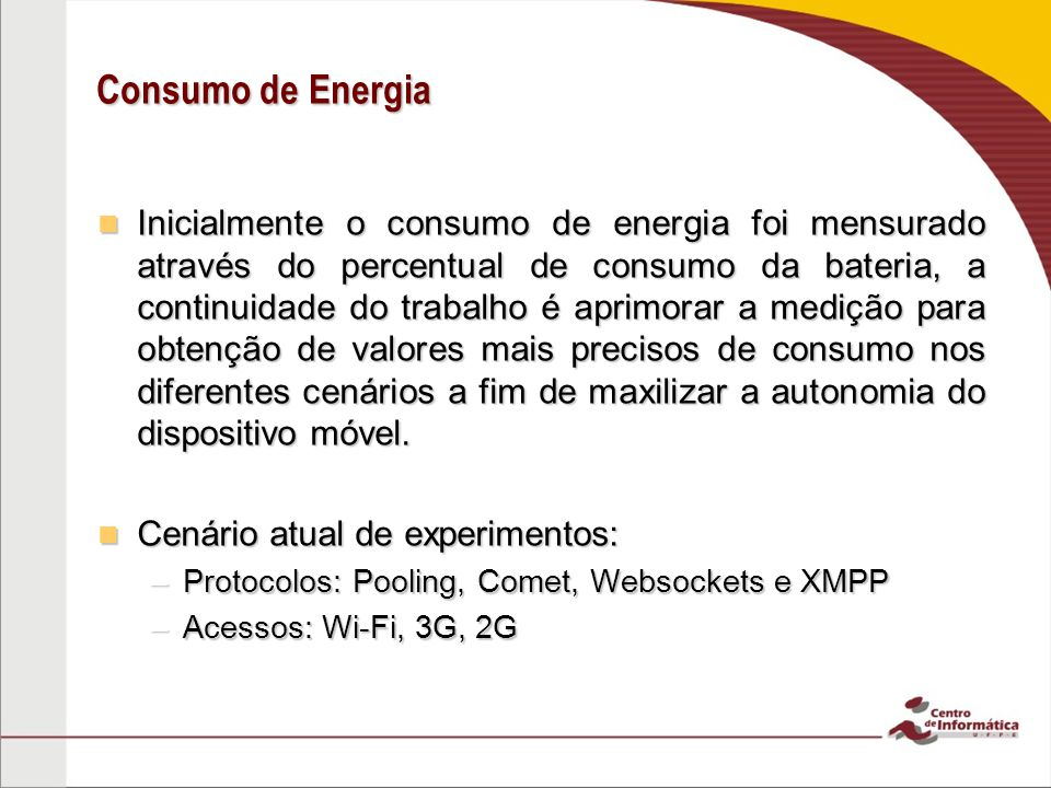Consumo de Energia Inicialmente o consumo de energia foi mensurado através do percentual de consumo da bateria, a continuidade do trabalho é aprimorar a medição para obtenção de valores mais precisos de consumo nos diferentes cenários a fim de maxilizar a autonomia do dispositivo móvel.