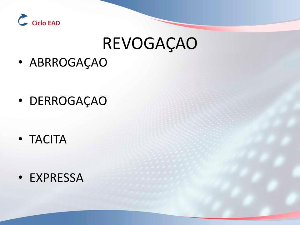 REVOGAÇAO ABRROGAÇAO DERROGAÇAO TACITA EXPRESSA