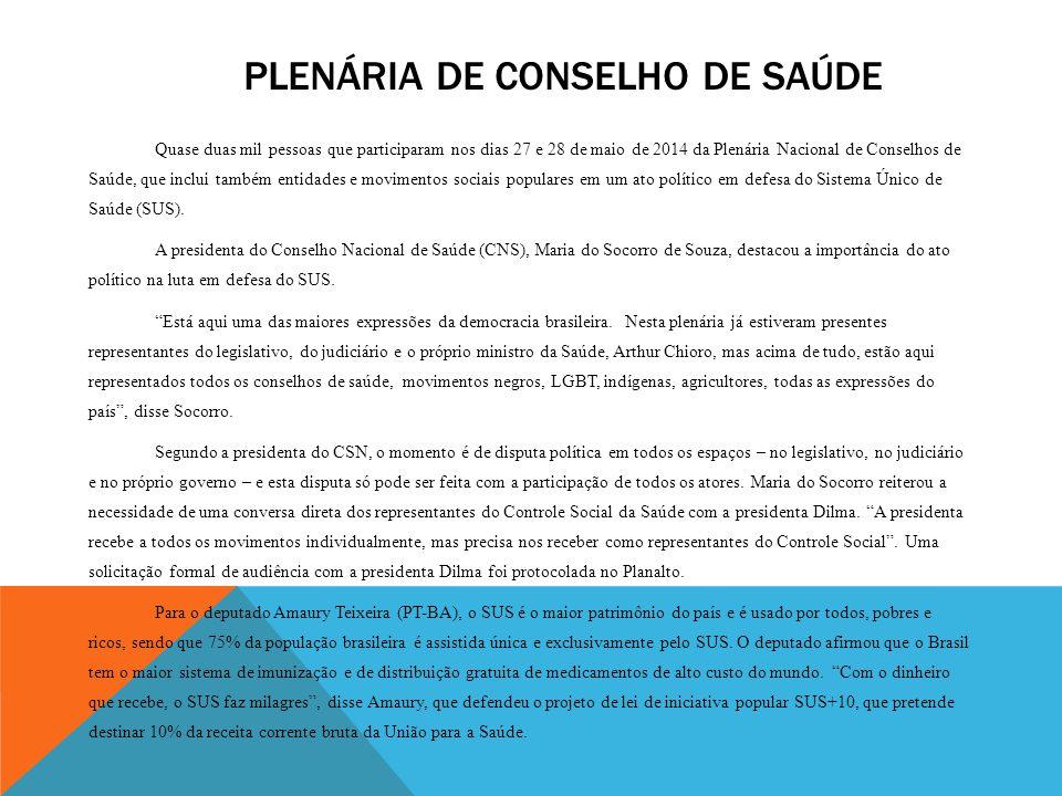 PLENÁRIA DE CONSELHO DE SAÚDE Quase duas mil pessoas que participaram nos dias 27 e 28 de maio de 2014 da Plenária Nacional de Conselhos de Saúde, que