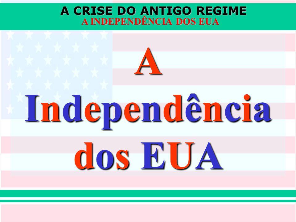 A CRISE DO ANTIGO REGIME A INDEPENDÊNCIA DOS EUA AIndependênciados EUAAIndependênciados EUAAIndependênciados EUAAIndependênciados EUA