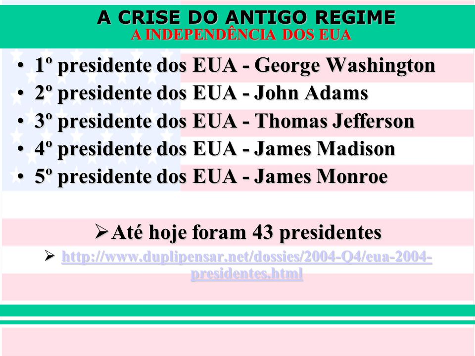 A CRISE DO ANTIGO REGIME A INDEPENDÊNCIA DOS EUA 1º presidente dos EUA - George Washington1º presidente dos EUA - George Washington 2º presidente dos