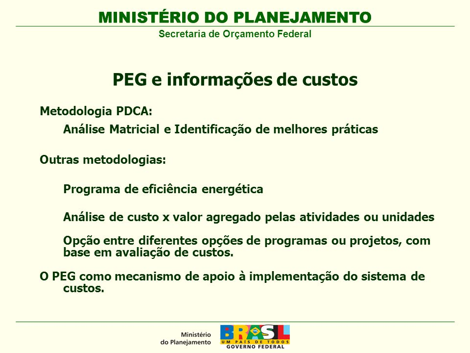 MINISTÉRIO DO PLANEJAMENTO Metodologia PDCA: Análise Matricial e Identificação de melhores práticas Outras metodologias: Programa de eficiência energé