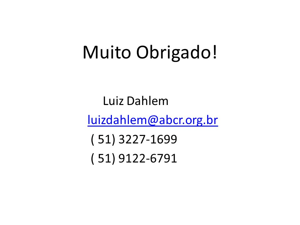 Muito Obrigado! Luiz Dahlem luizdahlem@abcr.org.br ( 51) 3227-1699 ( 51) 9122-6791
