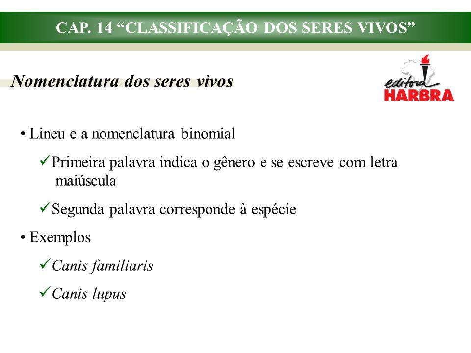 """CAP. 14 """"CLASSIFICAÇÃO DOS SERES VIVOS"""" Nomenclatura dos seres vivos Lineu e a nomenclatura binomial Primeira palavra indica o gênero e se escreve com"""