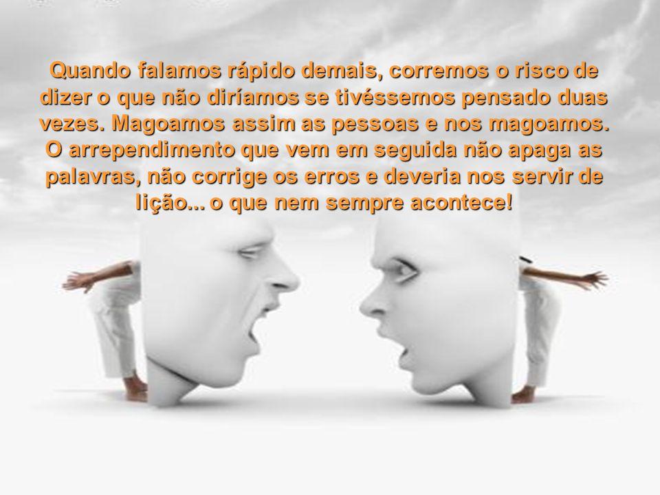 Quantas e quantas pessoas não estragam uma relação só porque não souberam a hora certa de falar e a de calar.