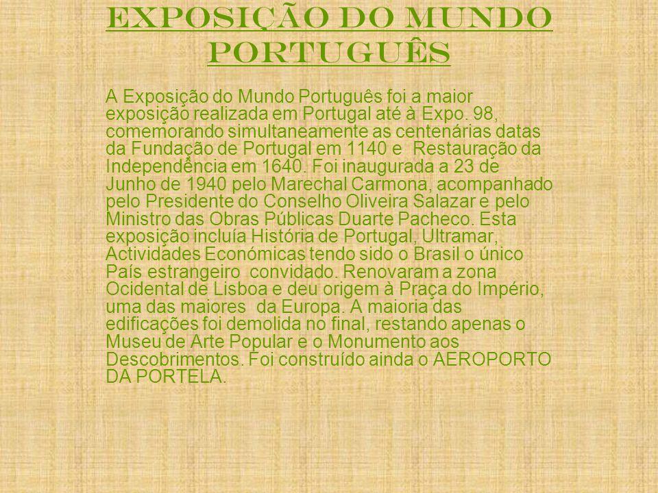 EXPOSIÇÃO DO MUNDO PORTUGUÊS A Exposição do Mundo Português foi a maior exposição realizada em Portugal até à Expo.