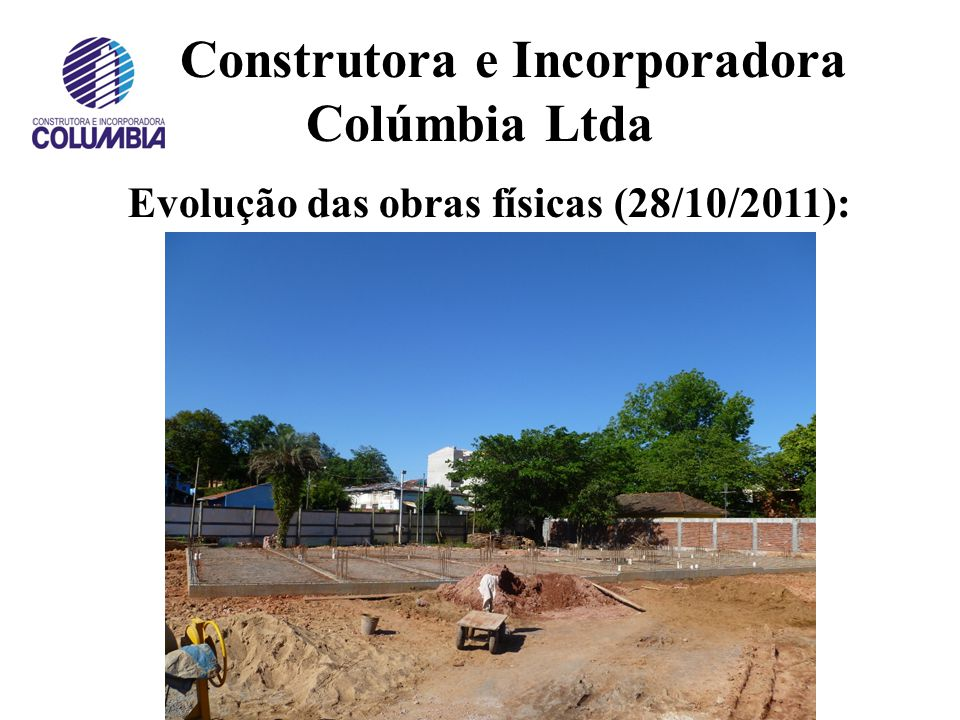 Construtora e Incorporadora Colúmbia Ltda Início das obras físicas (16/09/2011):