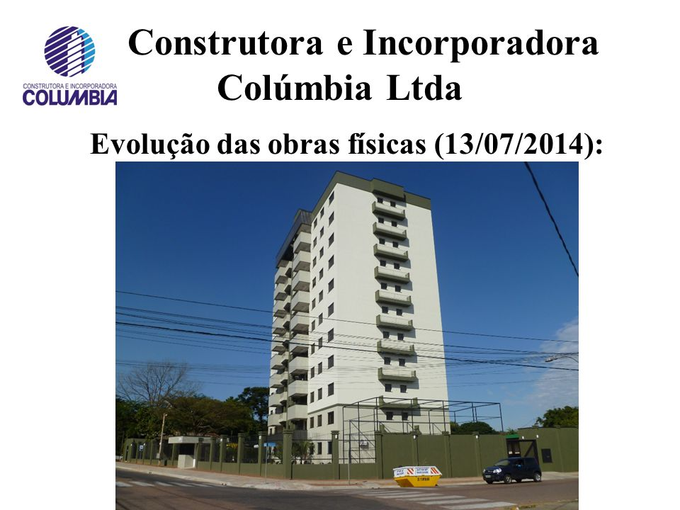Construtora e Incorporadora Colúmbia Ltda Evolução das obras físicas (25/05/2014):
