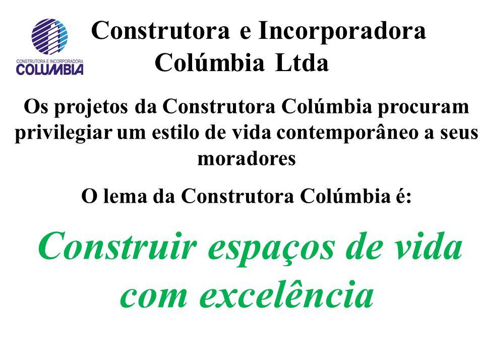 Construtora e Incorporadora Colúmbia Ltda Os projetos da Construtora Colúmbia procuram privilegiar um estilo de vida contemporâneo a seus moradores O lema da Construtora Colúmbia é: Construir espaços de vida com excelência