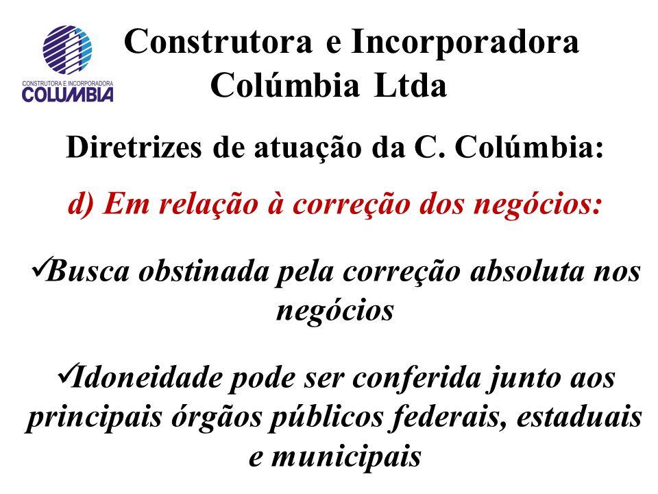 Construtora e Incorporadora Colúmbia Ltda Diretrizes de atuação da C. Colúmbia: c) Em relação à gestão ambiental: Os resíduos gerados durante a constr