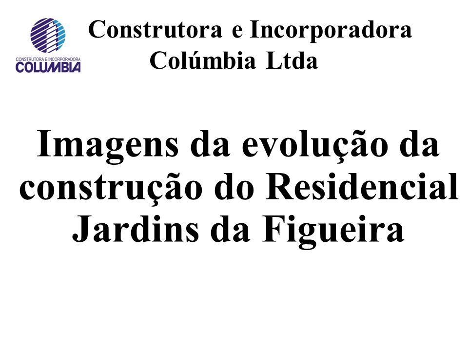 Construtora e Incorporadora Colúmbia Ltda Imagens da evolução da construção do Residencial Jardins da Figueira