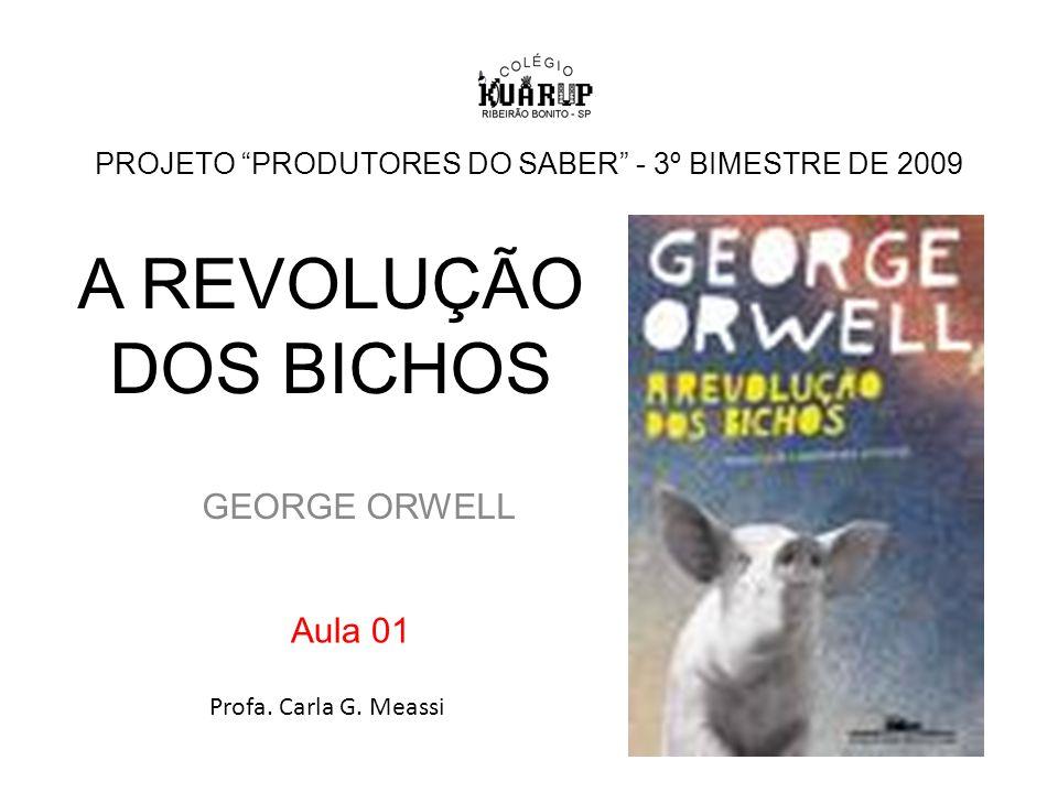 A REVOLUÇÃO DOS BICHOS GEORGE ORWELL PROJETO PRODUTORES DO SABER - 3º BIMESTRE DE 2009 Aula 01 Profa.