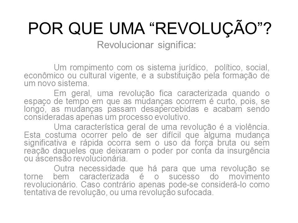"""POR QUE UMA """"REVOLUÇÃO""""? Revolucionar significa: Um rompimento com os sistema jurídico, político, social, econômico ou cultural vigente, e a substitui"""