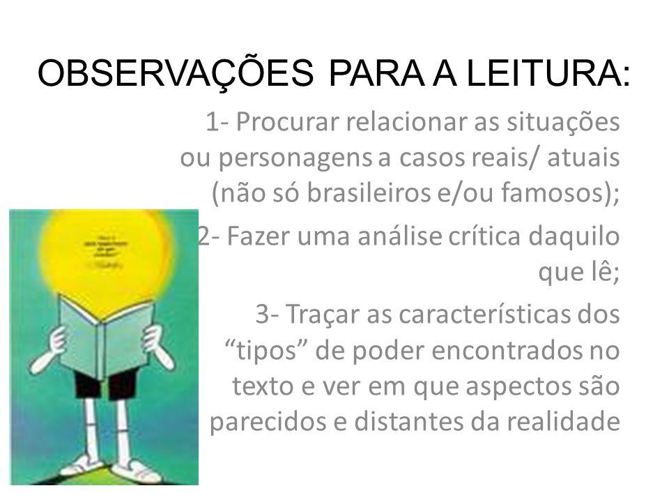 OBSERVAÇÕES PARA A LEITURA: 1- Procurar relacionar as situações ou personagens a casos reais/ atuais (não só brasileiros e/ou famosos); 2- Fazer uma a