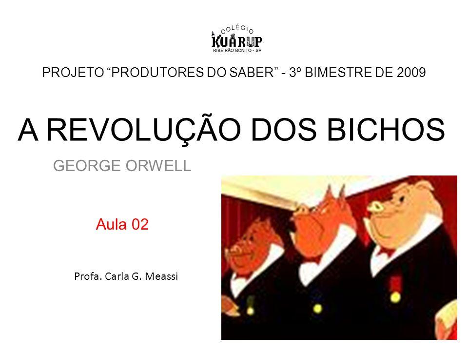 A REVOLUÇÃO DOS BICHOS GEORGE ORWELL PROJETO PRODUTORES DO SABER - 3º BIMESTRE DE 2009 Aula 02 Profa.