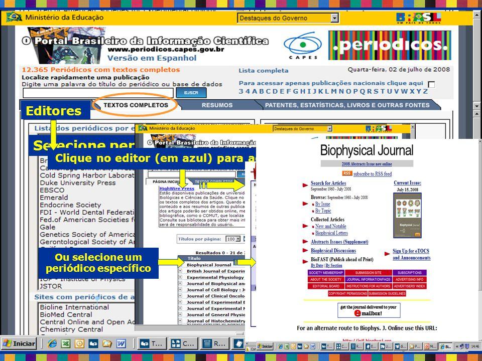 Selecione periódicos clicando em: Editores Clique no editor (em azul) para acessar todos os seus periódicos Ou selecione um periódico específico