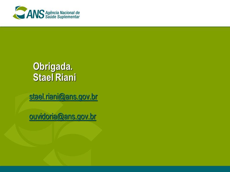 Obrigada. Stael Riani stael.riani@ans.gov.br ouvidoria@ans.gov.br