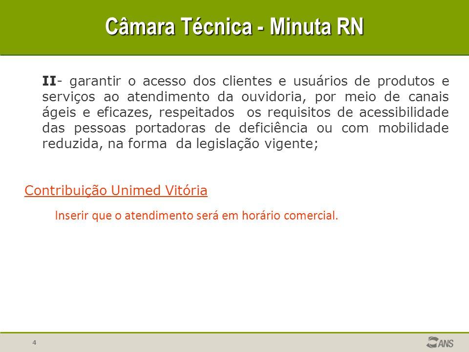 5 Câmara Técnica - Minuta RN Contribuição Unimed Vitória I nserir que o atendimento será em horário comercial.
