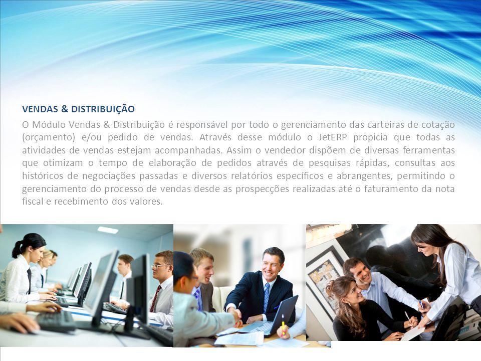 VENDAS & DISTRIBUIÇÃO O Módulo Vendas & Distribuição é responsável por todo o gerenciamento das carteiras de cotação (orçamento) e/ou pedido de vendas.