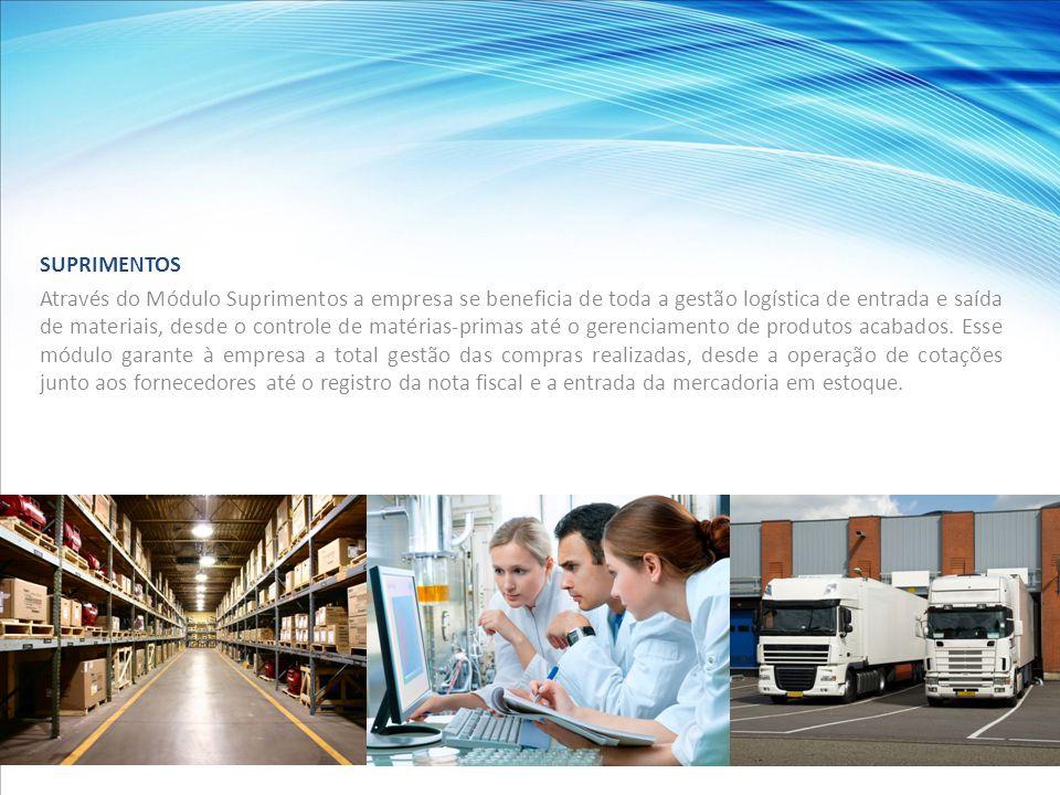 SUPRIMENTOS Através do Módulo Suprimentos a empresa se beneficia de toda a gestão logística de entrada e saída de materiais, desde o controle de matérias-primas até o gerenciamento de produtos acabados.