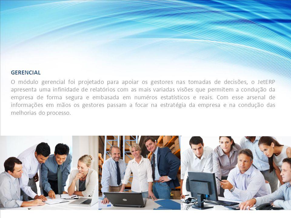 GERENCIAL O módulo gerencial foi projetado para apoiar os gestores nas tomadas de decisões, o JetERP apresenta uma infinidade de relatórios com as mais variadas visões que permitem a condução da empresa de forma segura e embasada em numéros estatísticos e reais.