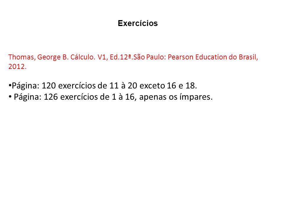 Exercícios Thomas, George B. Cálculo. V1, Ed.12ª.São Paulo: Pearson Education do Brasil, 2012. Página: 120 exercícios de 11 à 20 exceto 16 e 18. Págin
