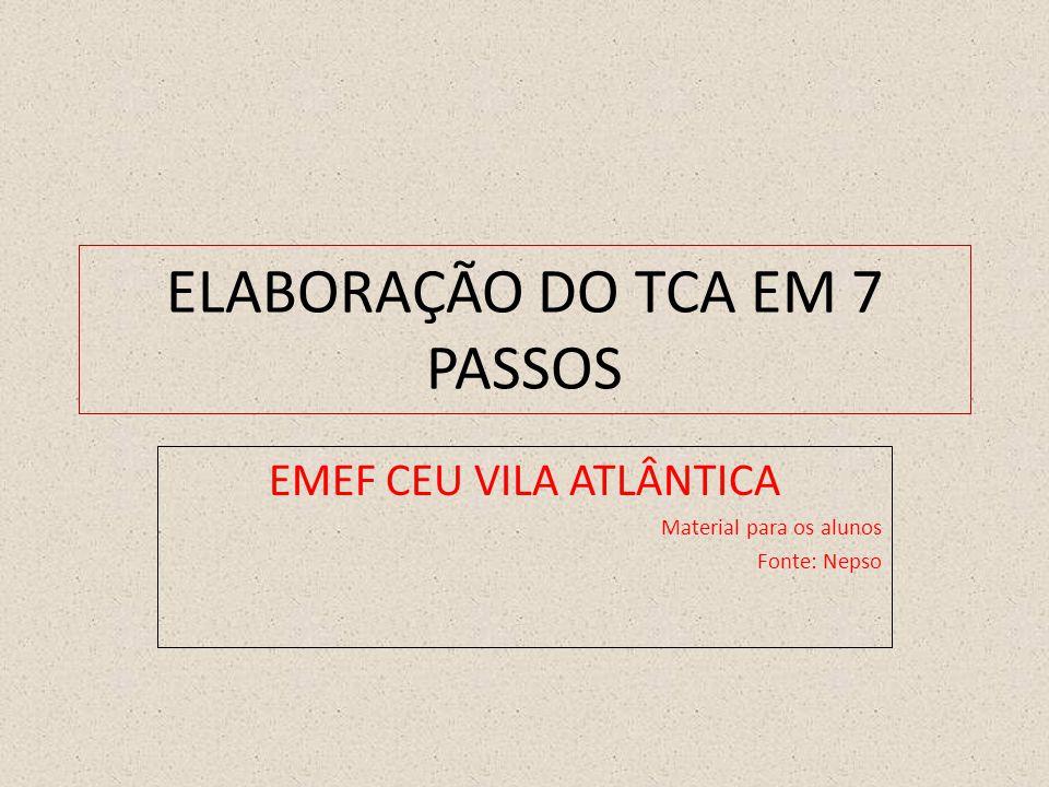 ELABORAÇÃO DO TCA EM 7 PASSOS EMEF CEU VILA ATLÂNTICA Material para os alunos Fonte: Nepso